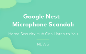 Google Nest Secret Microphone Scandal Explained