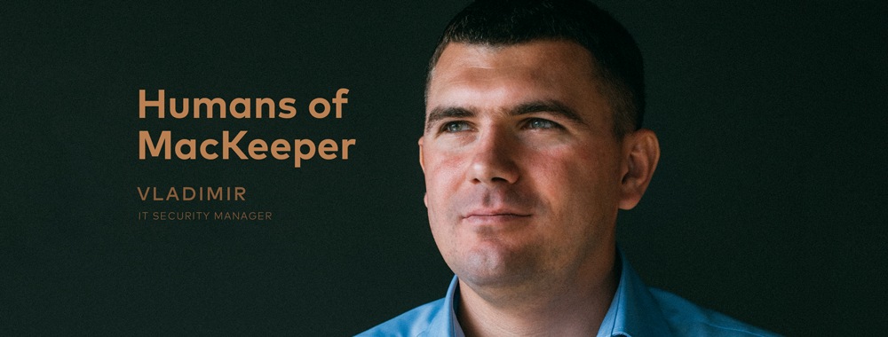 Humans of MacKeeper: Vladimir, IT Security Manager