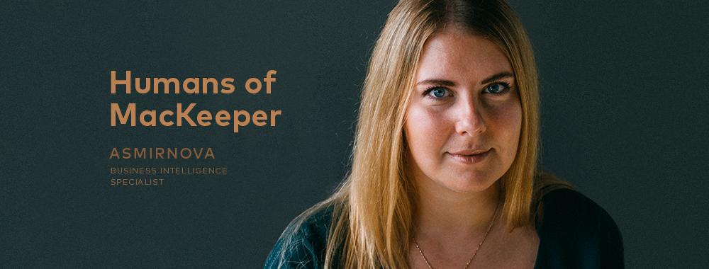 Humans of MacKeeper: Asmirnova, Business Intelligence Specialist