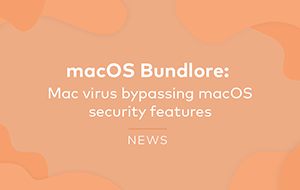 macOS Bundlore: Mac Virus Bypassing macOS Security Features