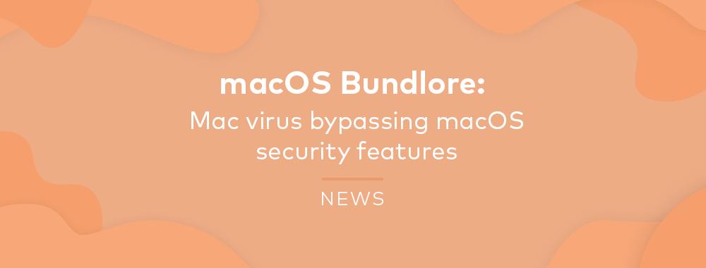 macOS Bundlore: Mac Virus Bypassing macOS Security features