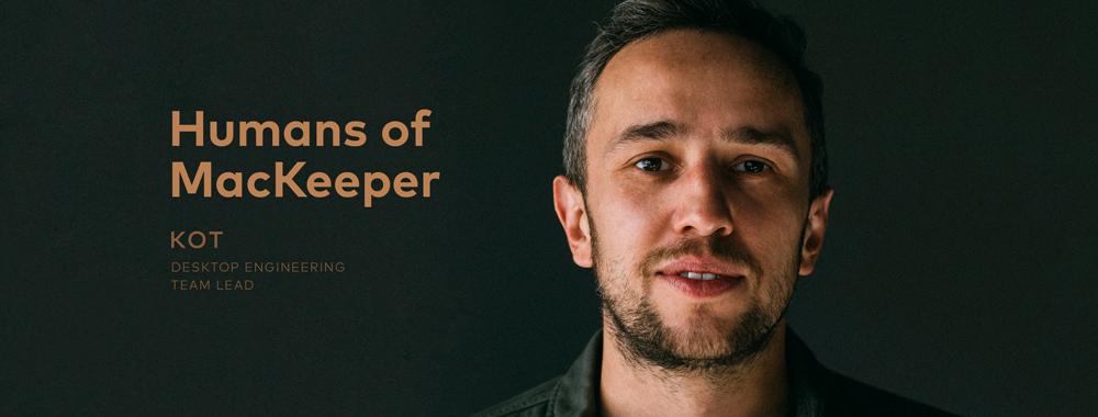 Humans of MacKeeper: Kot, Desktop Engineering Team Lead