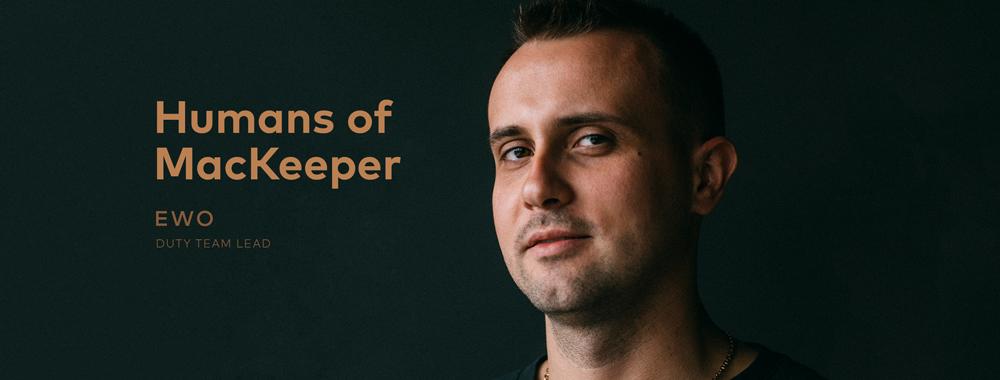 Humans of MacKeeper: Ewo, Duty Team Lead