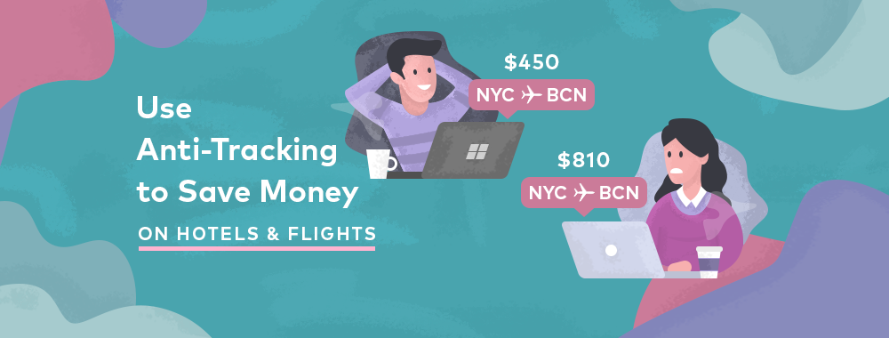 Pay Less for Hotels and Flights with Anti-Tracking and VPN